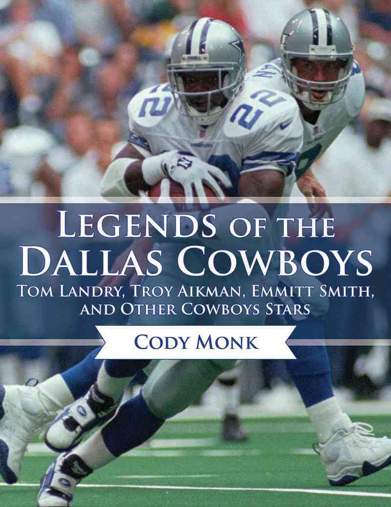 Legends of the Dallas Cowboys By Monk, Cody